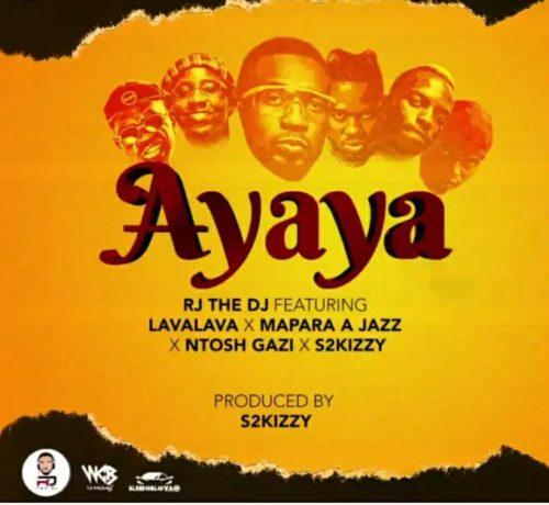 RJ The DJ – Ayaya ft. Mapara A Jazz, Lava Lava, S2Kizzy, Ntosh Gazi