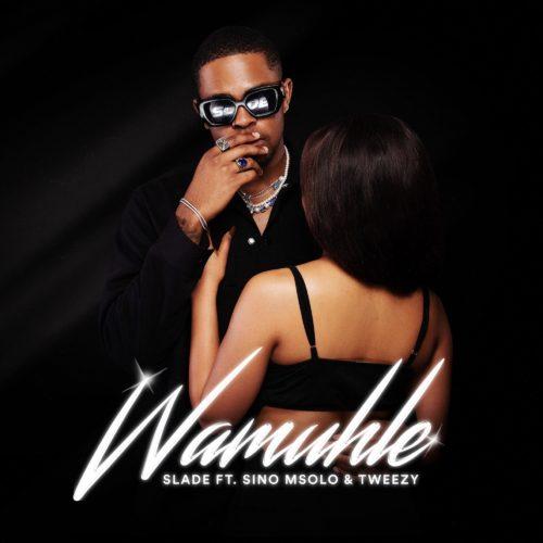 Wamuhle – Slade ft. Sino Msolo, Tweezy